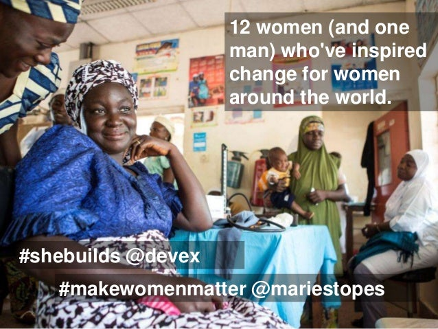 12 women (and one man) who've inspired change for women around the world. #shebuilds @devex #makewomenmatter @mariestopes