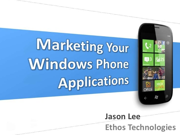 Marketing Your <br />Windows Phone <br />Applications<br />Jason Lee<br />Ethos Technologies<br />
