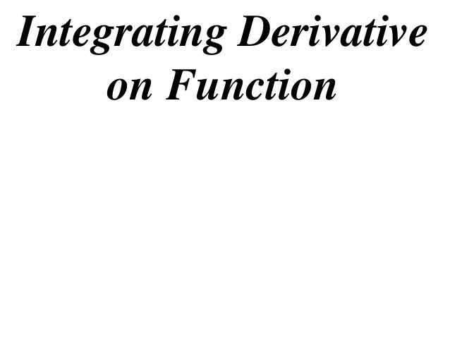 Integrating Derivative on Function