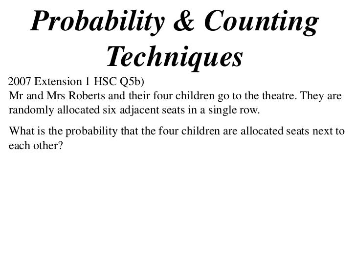 Probability & Counting          Techniques 2007 Extension 1 HSC Q5b) Mr and Mrs Roberts and their four children go to the ...