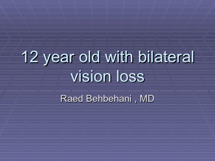 12 year old with bilateral      vision loss     Raed Behbehani , MD