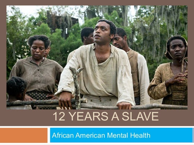 12 YEARS A SLAVE African American Mental Health