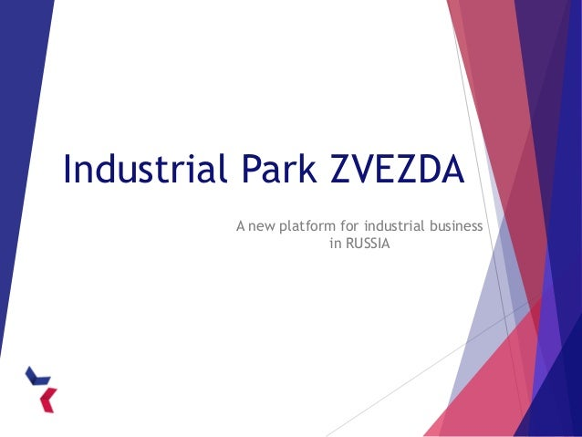 Industrial Park ZVEZDA A new platform for industrial business in RUSSIA