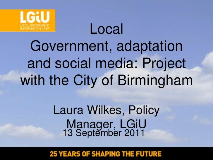 Local Government, adaptation and social media: Projectwith the City of Birmingham     Laura Wilkes, Policy       Manager, ...