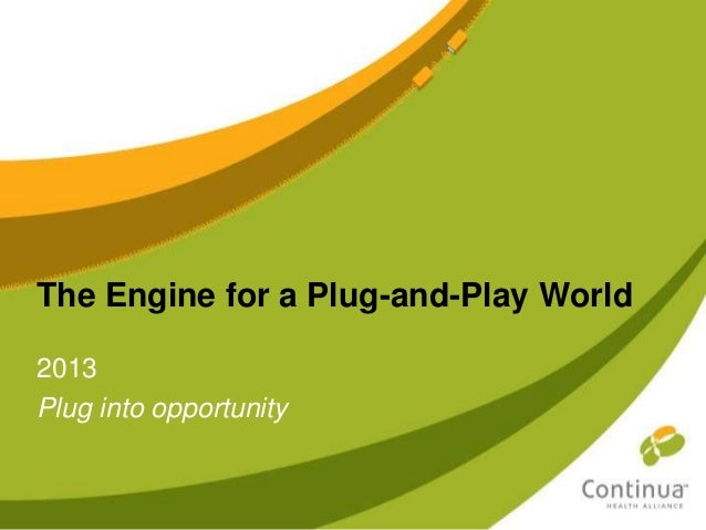 The Engine for a Plug-and-Play World2013Plug into opportunity
