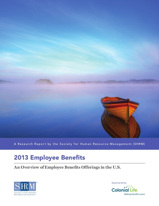 2013 Employee Benefits An Overview of Employee Benefits Offerings in the U.S. A R e s e a r c h R e p o r t by t h e S o c...
