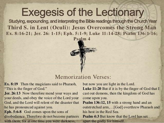 Third S. in Lent (Oculi): Jesus Overcomes the Strong Man Ex. 8:16-21; Jer. 26: 1-15; Eph. 5:1-9; Luke 11:14-28; Psalm 136:...