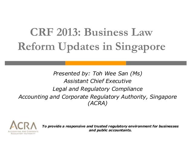 CRF 2013: Business LawReform Updates in Singapore            Presented by: Toh Wee San (Ms)                Assistant Chief...