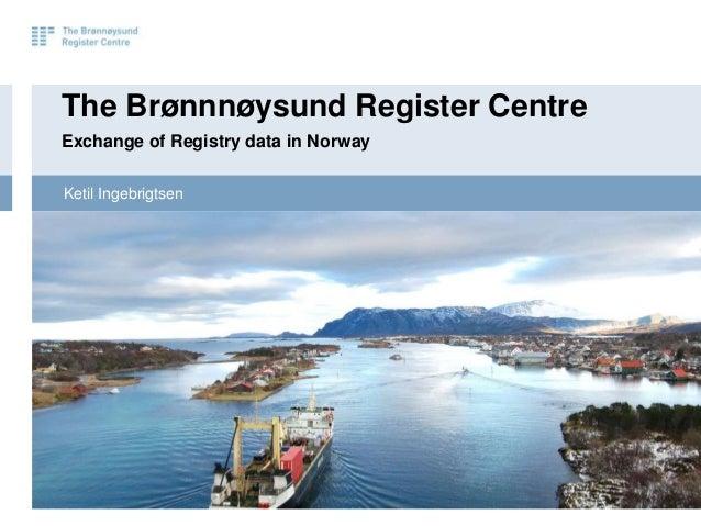The Brønnnøysund Register CentreExchange of Registry data in NorwayKetil Ingebrigtsen