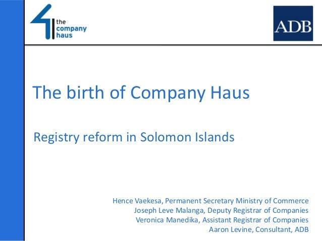The birth of Company HausRegistry reform in Solomon Islands             Hence Vaekesa, Permanent Secretary Ministry of Com...