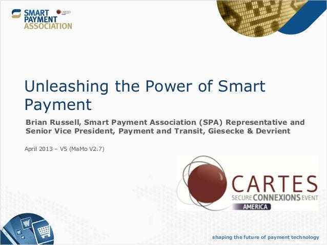 Unleashing the Power of SmartPaymentBrian Russell, Smart Payment Association (SPA) Representative andSenior Vice President...