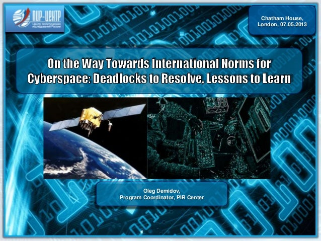 Chatham House Cyber+Space Conference June 2013 - International Norms for Cyberspace: Deadlocks to Resolve, Lessons to Learn