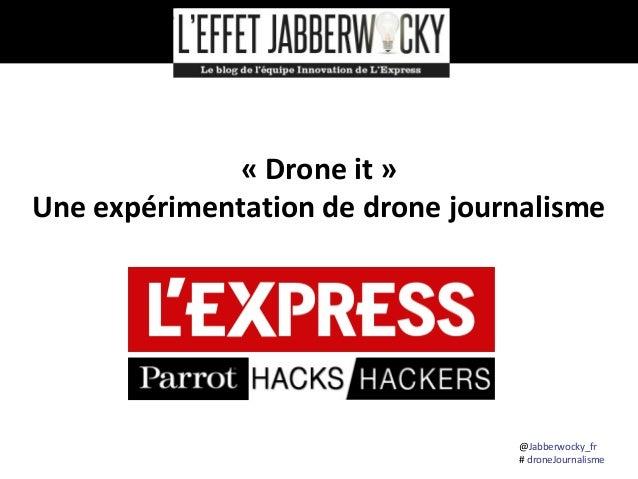 « Drone it » Une expérimentation de drone journalisme  @Jabberwocky_fr # droneJournalisme