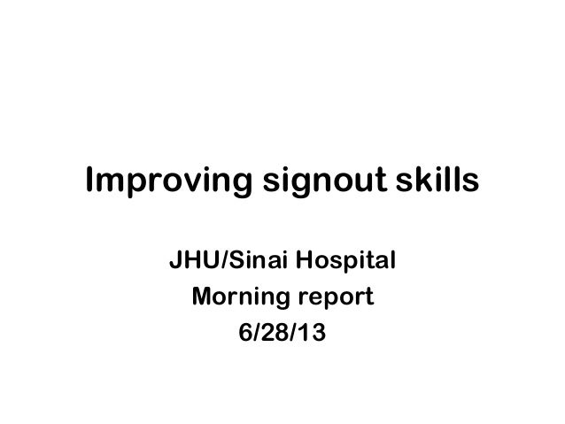 Improving signout skills JHU/Sinai Hospital Morning report 6/28/13