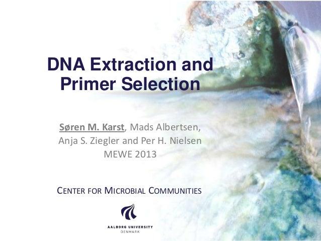 DNA Extraction and Primer Selection Søren M. Karst, Mads Albertsen, Anja S. Ziegler and Per H. Nielsen MEWE 2013 CENTER FO...
