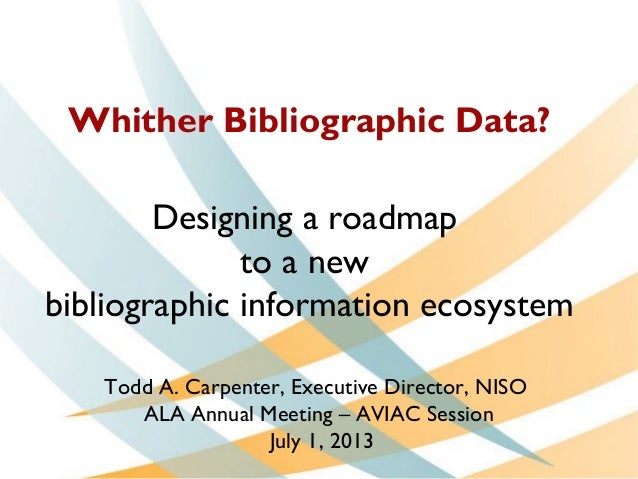 Whither Bibliographic Data? Designing a roadmap to a new bibliographic information ecosystem Todd A. Carpenter, Executive ...