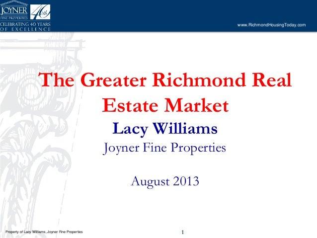 Property of Lacy Williams, Joyner Fine Properties www.RichmondHousingToday.com 11 The Greater Richmond Real Estate Market ...