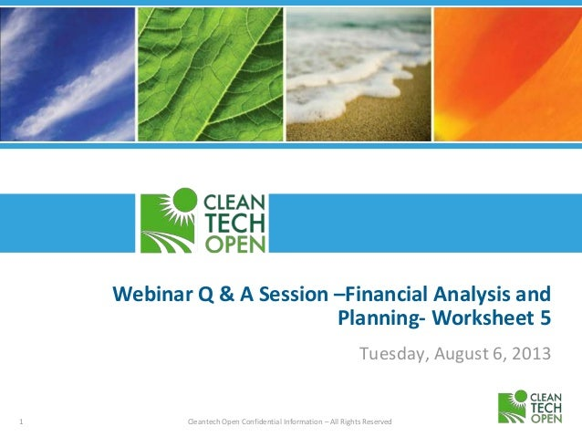 1 Cleantech Open Confidential Information – All Rights Reserved Webinar Q & A Session –Financial Analysis and Planning- Wo...