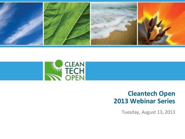 Cleantech Open 2013 Webinar Series Tuesday, August 13, 2013