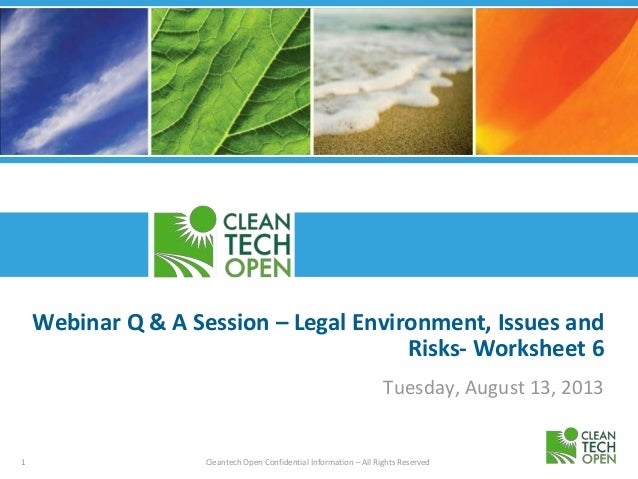 1 Cleantech Open Confidential Information – All Rights Reserved Webinar Q & A Session – Legal Environment, Issues and Risk...