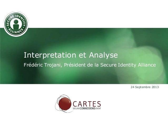 Interpretation et Analyse Frédéric Trojani, Président de la Secure Identity Alliance 24 Septembre 2013