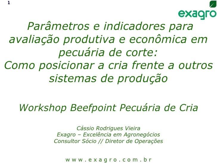 w w w . e x a g r o . c o m . b r   Parâmetros e indicadores para avaliação produtiva e econômica em pecuária de corte: Co...