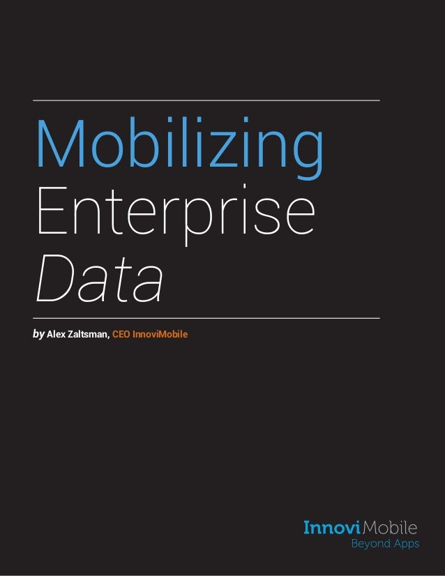 MobilizingEnterpriseDataby Alex Zaltsman, CEO InnoviMobile