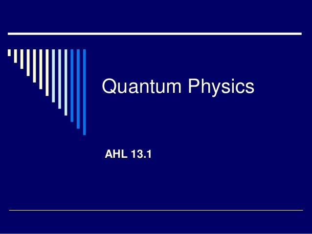 Quantum PhysicsAHL 13.1