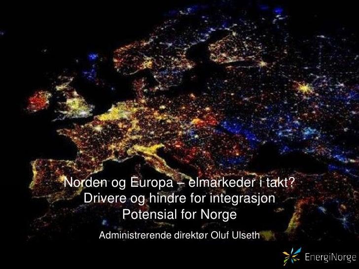 Norden og Europa – elmarkeder i takt? v/ Oluf Ulseth, admdir i Energi Norge