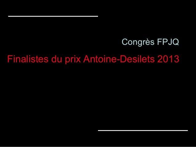 Congrès FPJQ  Finalistes du prix Antoine-Desilets 2013