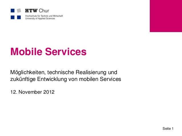 Mobile ServicesMöglichkeiten, technische Realisierung undzukünftige Entwicklung von mobilen Services12. November 2012     ...