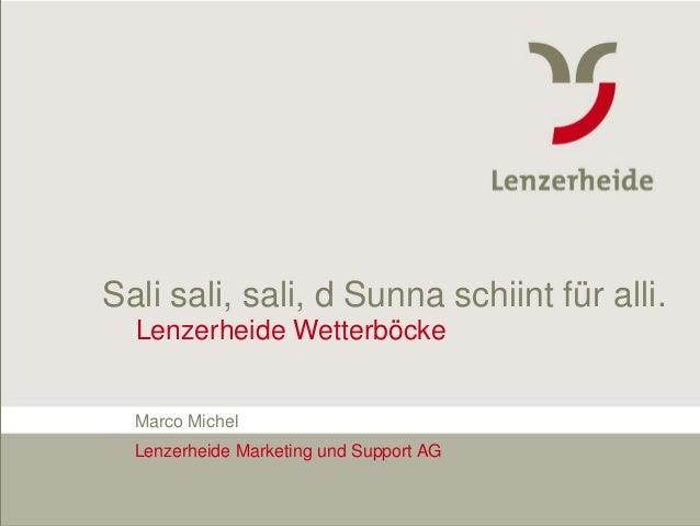 Sali sali, sali, d Sunna schiint für alli.                    Lenzerheide Wetterböcke                    Marco Michel     ...