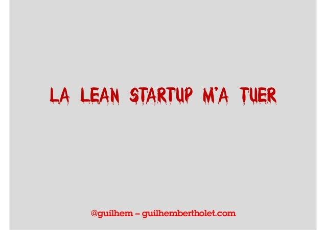 La Lean Startup m'a Tuer - WebInAlps 9 - Guilhem Bertholet