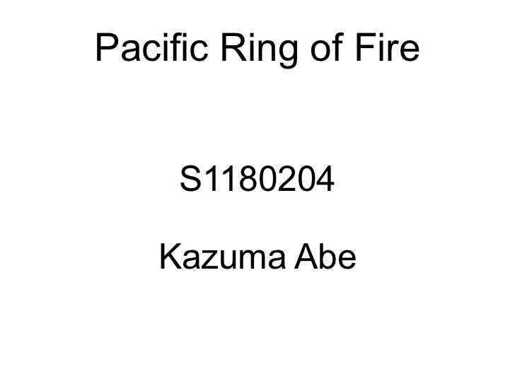 Pacific Ring of Fire     S1180204   Kazuma Abe