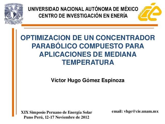 UNIVERSIDAD NACIONAL AUTÓNOMA DE MÉXICO       CENTRO DE INVESTIGACIÓN EN ENERÍAOPTIMIZACION DE UN CONCENTRADOR  PARABÓLICO...
