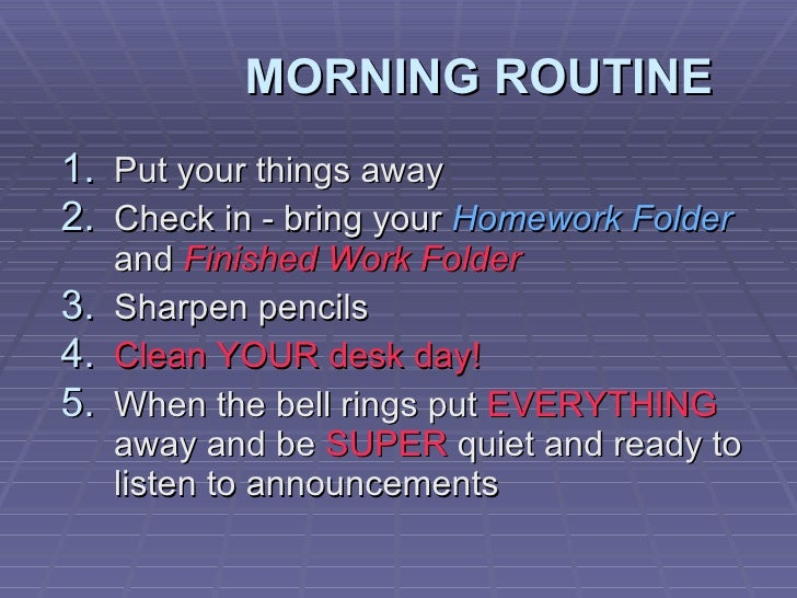 MORNING ROUTINE <ul><li>Put your things away </li></ul><ul><li>Check in - bring your  Homework Folder  and  Finished Work ...