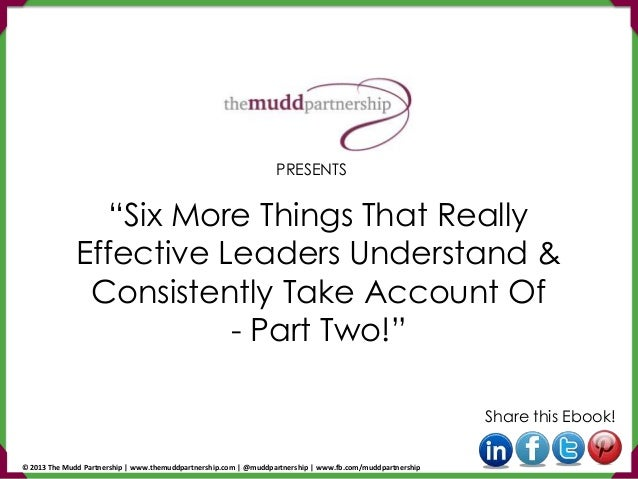 """Six More Things That Really Effective Leaders Understand & Consistently Take Account Of - Part Two!"" Share this Ebook! PR..."