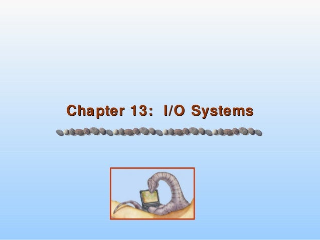 Chapter 13: I/O SystemsChapter 13: I/O Systems