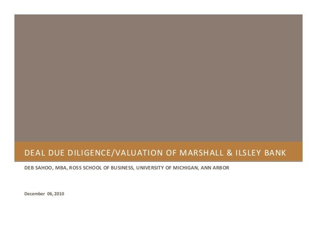 DEAL DUE DILIGENCE/VALUATION OF MARSHALL & ILSLEY BANK DEB SAHOO, MBA, ROSS SCHOOL OF BUSINESS, UNIVERSITY OF MICHIGAN, AN...