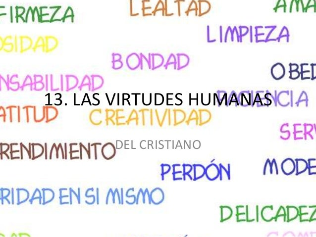13. LAS VIRTUDES HUMANAS DEL CRISTIANO