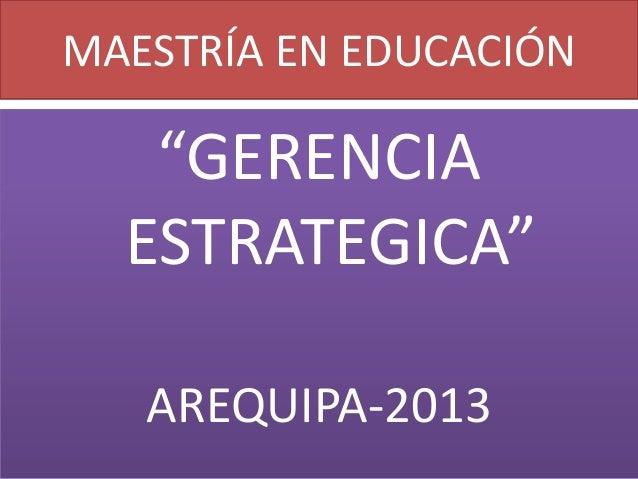 """MAESTRÍA EN EDUCACIÓN """"GERENCIA ESTRATEGICA"""" AREQUIPA-2013"""