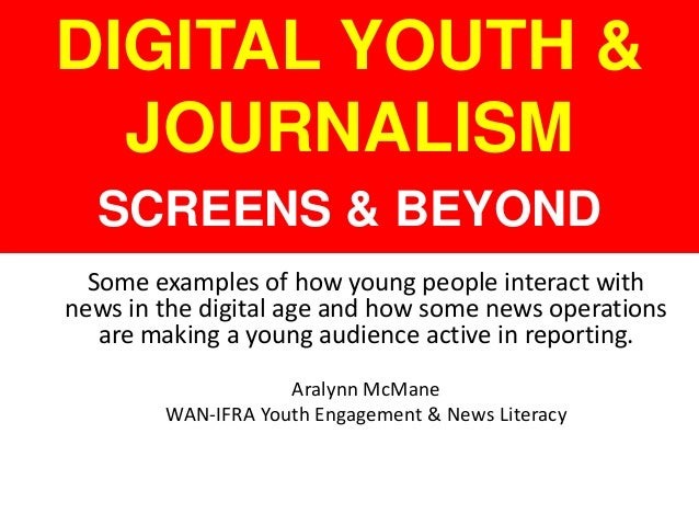 Some examples of how young people interact with news in the digital age and how some news operations are making a young au...