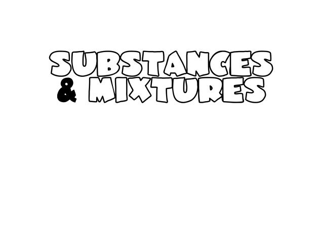 Substances and Mixtures