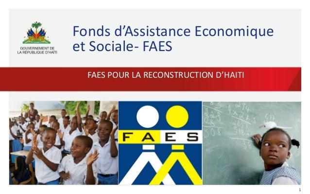Fonds  d'Assistance  Economique   et  Sociale-‐  FAES   FAES  POUR  LA  RECONSTRUCTION  D'HAITI    ...