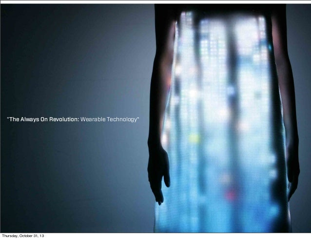 """The Always On Revolution: Wearable Technology""  Thursday, October 31, 13"