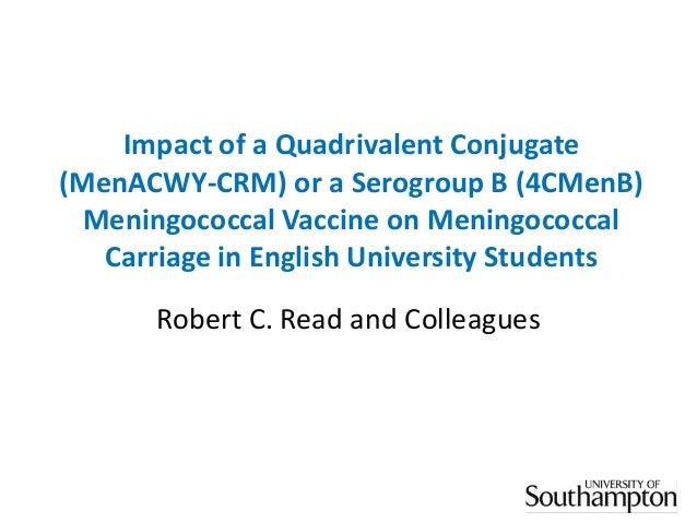 Impact of a Quadrivalent Conjugate (MenACWY-CRM) or a Serogroup B (4CMenB) Meningococcal Vaccine on Meningococcal Carriage...