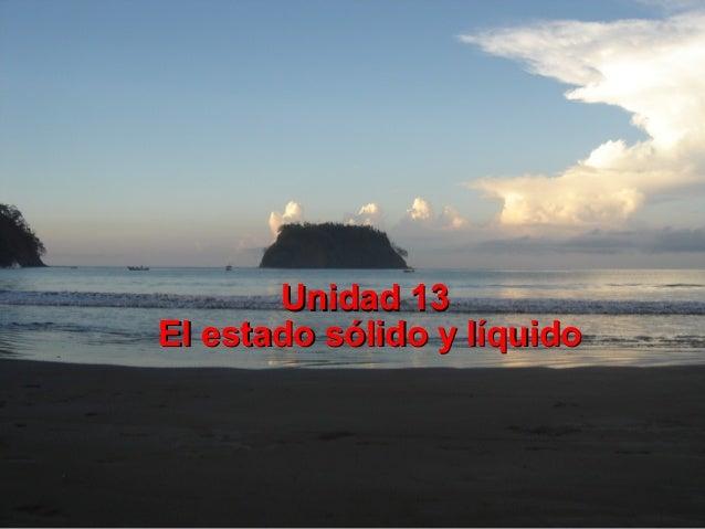 Unidad 13 El estado sólido y líquido
