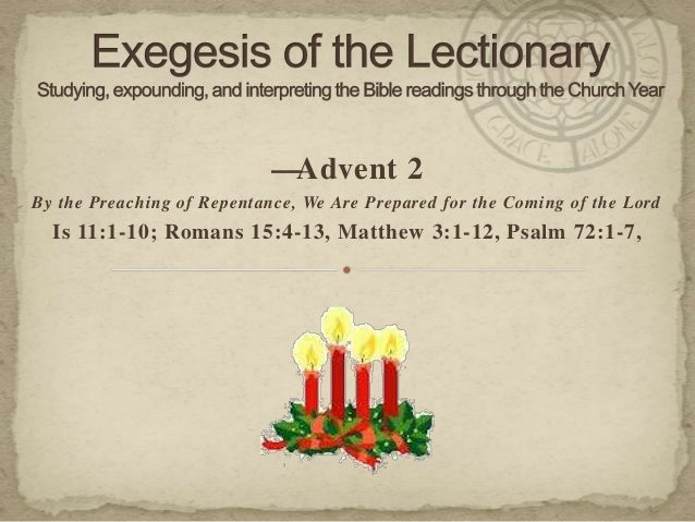 —Advent 2 By the Preaching of Repentance, We Are Prepared for the Coming of the Lord  Is 11:1-10; Romans 15:4-13, Matthew ...