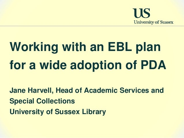 Working with an EBL plan for a wide adoption of PDA Jane Harvell, Head of Academic Services and Special Collections Univer...