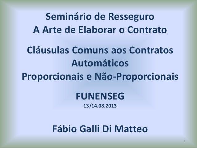 Seminário de Resseguro A Arte de Elaborar o Contrato Cláusulas Comuns aos Contratos Automáticos Proporcionais e Não-Propor...